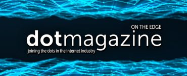 dotmagazine:  On the Edge - Building the Foundations for the Future: Part I now online